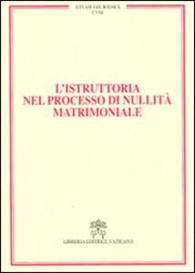 Foto Cover di L' istruttoria nel processo di nullità matrimoniale. Vol. 18, Libro di  edito da Libreria Editrice Vaticana