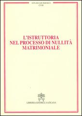 L' istruttoria nel processo di nullità matrimoniale. Vol. 18