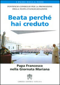 Libro Beata perché hai creduto. Papa Francesco nella Giornata Mariana