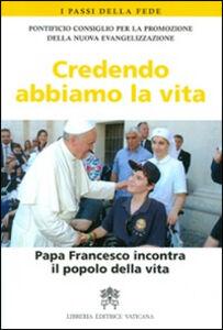Libro Credendo abbiamo la vita. Papa Francesco incontra il popolo della vita