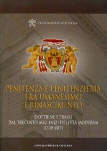 Libro Penitenza e penitenzieria tra umanesimo e Rinascimento. Dottrine e prassi dal Trecento agli inizi dell'età moderna (1300-1517)