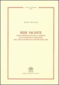 Libro Sede vacante. Come conseguenza della perdita di un ufficio ecclesiastico nel codice di diritto canonico del 1983 Roman Walczak