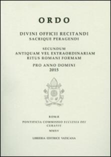 Ordo. Divini officii recitandi sacrique peragendi. Secundum antiquam vel extraordinariam ritus romani formam pro anno domini 2015 - copertina