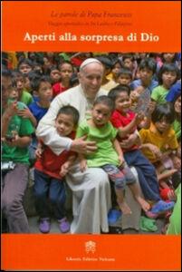 Foto Cover di Aperti alla sorpresa di Dio. Viaggio apostolico in Sri Lanka e Filippine, Libro di Francesco (Jorge Mario Bergoglio), edito da Libreria Editrice Vaticana