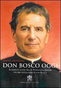 Don Bosco oggi. Intervista a don Ángel Fernández Artime, decimo successore di don Bosco - Expósito Mora Ángel - wuz.it