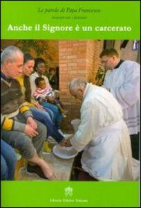 Libro Anche il Signore è un carcerato Francesco (Jorge Mario Bergoglio)