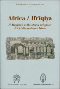 Foto Cover di Africa-Ifriqiya. Il Maghreb nella storia religiosa di Cristianesimo e Islam, Libro di  edito da Libreria Editrice Vaticana