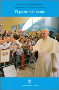 Libro Vi porto nel cuore. Viaggio apostolico in Ecuador, Bolivia e Paraguay Francesco (Jorge Mario Bergoglio)