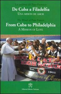 Foto Cover di De Cuba a Filadelfia-From Cuba to Philadelphia. Una mision de amor-A mission of love, Libro di Francesco (Jorge Mario Bergoglio), edito da Libreria Editrice Vaticana