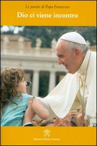 Libro Dio ci viene incontro Francesco (Jorge Mario Bergoglio)