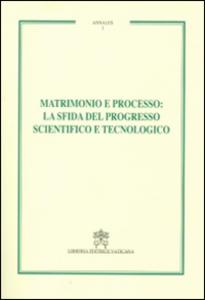 Libro Matrimonio e processo. La sfida del progresso scientifico e tecnologico. Annales. Vol. 1