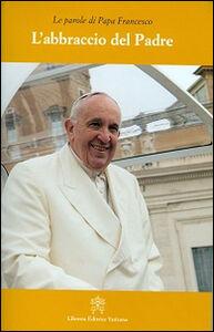 Libro L' abbraccio del Padre Francesco (Jorge Mario Bergoglio)