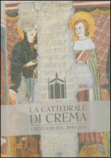 La cattedrale di Crema. I restauri del 2010-2014