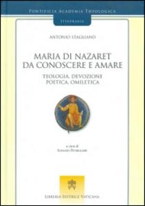 Libro Maria di Nazaret da conoscere e amare. Teologia, devozione, poetica, omiletica Antonio Staglianò