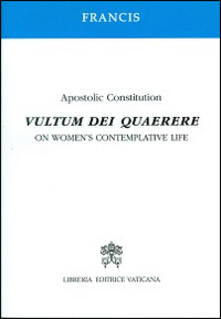 Vultum Dei quaerere. Apostolic constitution on women's contemplative life
