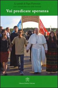 Voi predicate speranza. Le parole di papa Francesco. 31° Giornata mondiale della gioventù