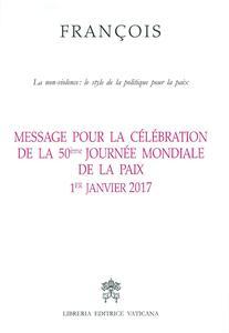 Message pour la célébration de la 50e Journée mondiale de la paix. La non-violence: style d'une politique pour la paix 1er Janvier 2017