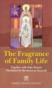 The fragrance of family life. Together with pope Francis Fascinated by the secret of Nazareth