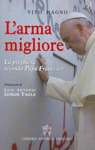 L' arma migliore. La preghiera secondo papa Francesco