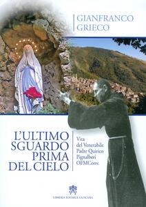 L' ultimo sguardo prima del cielo. Vita del Venerabile Padre Quirico Pignalberi OFM Conv.
