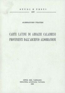 Libro Carte latine di abbazie calabresi provenienti dall'Archivio Aldobrandini Alessandro Pratesi