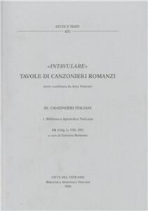 Intavulare. Tavole di canzonieri romanzi. Vol. 3\1: Canzonieri italiani. Biblioteca Apostolica Vaticana: CH (Chig. L. VIII. 305).