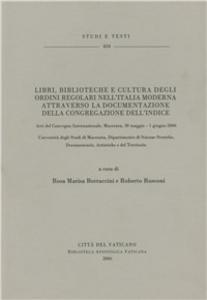 Libro Libri, biblioteca e cultura degli ordini regolari nell'Italia moderna attraverso la documentazione della congregazione dell'indice. Atti del Convegno (Macerata 2006)