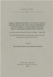 Libri, biblioteca e cultura degli ordini regolari nell'Italia moderna attraverso la documentazione della congregazione dell'indice. Atti del Convegno (Macerata 2006)