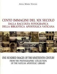 Libro Cento immagini del XIX secolo dalla raccolta fotografica della Biblioteca Vaticana. Ediz. italiana e inglese Anna M. Voltan