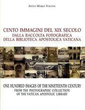 Cento immagini del XIX secolo dalla raccolta fotografica della Biblioteca Vaticana. Ediz. italiana e inglese