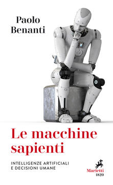 Le macchine sapienti. Intelligenze artificiali e decisioni umane - Paolo Benanti - copertina