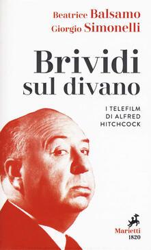 Brividi sul divano. I telefilm di Alfred Hitchcock - Beatrice Balsamo,Giorgio Simonelli - copertina