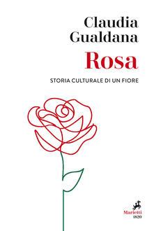 Ilmeglio-delweb.it Rosa. Storia culturale di un fiore Image
