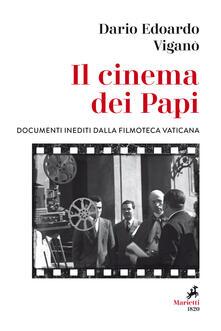 Il cinema dei papi. Documenti inediti dalla Filmoteca vaticana - Dario Edoardo Viganò - copertina