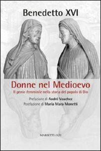 Foto Cover di Donne nel Medioevo. Il genio femminile nella storia del popolo di Dio, Libro di Benedetto XVI (Joseph Ratzinger), edito da Marietti