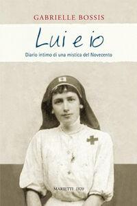 Libro Lui e io. diario Intimo di una mistica del Novecento Gabrielle Bossis