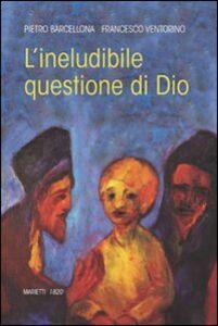 Foto Cover di L' ineludibile questione di Dio, Libro di Pietro Barcellona,Francesco Ventorino, edito da Marietti