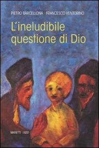 Libro L' ineludibile questione di Dio Pietro Barcellona , Francesco Ventorino