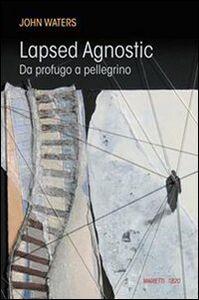 Foto Cover di Lapsed Agnostic. Da profugo a pellegrino, Libro di John Waters, edito da Marietti