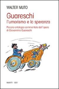 Libro Guareschi. L'umorismo e la speranza. Piccola antologia commentata dall'opera di Giovannino Guareschi Walter Muto