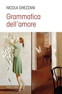 Libro Grammatica dell'amore Nicola Ghezzani