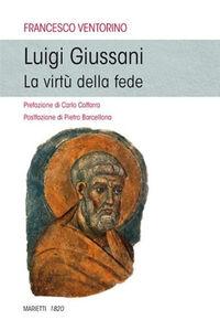 Foto Cover di Luigi Giussani. La virtù della fede, Libro di Francesco Ventorino, edito da Marietti