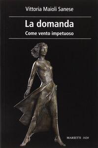 Libro La domanda. Come vento impetuoso Vittoria Maioli Sanese