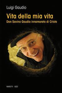 Vita della mia vita. Don Savino Gaudio innamorato di Cristo - Luigi Gaudio - copertina