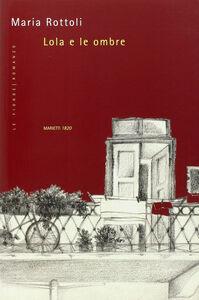 Foto Cover di Lola e le ombre, Libro di Maria Rottoli, edito da Marietti
