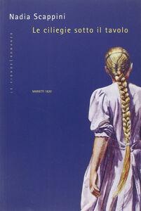 Foto Cover di Le ciliegie sotto il tavolo, Libro di Nadia Scappini, edito da Marietti