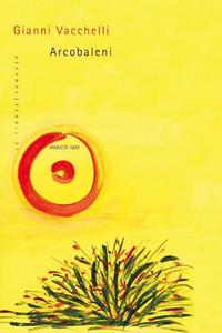 Libro Arcobaleni Gianni Vacchelli
