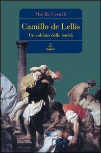 Foto Cover di Camillo de Lellis. Un soldato della carità, Libro di Mirella Castelli, edito da Marietti