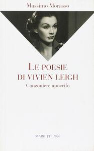 Libro Le poesie di Vivien Leigh. Canzoniere apocrifo Massimo Morasso