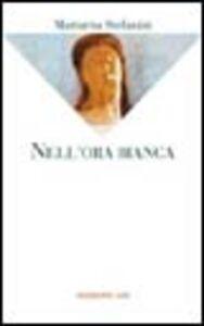 Libro Nell'ora bianca Mariarita Stefanini